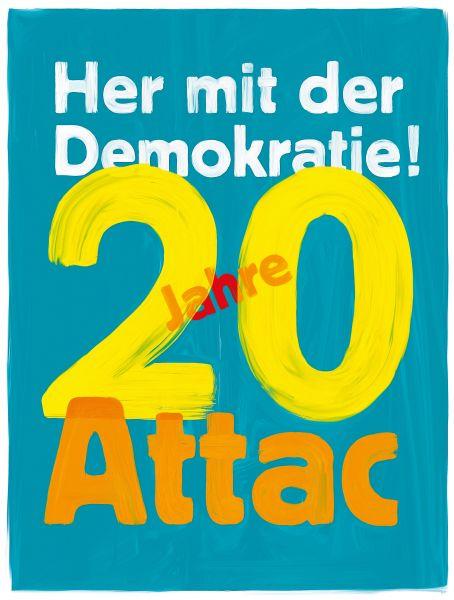 Plakat, A2: 20 Jahre Attac - Her mit der Demokratie